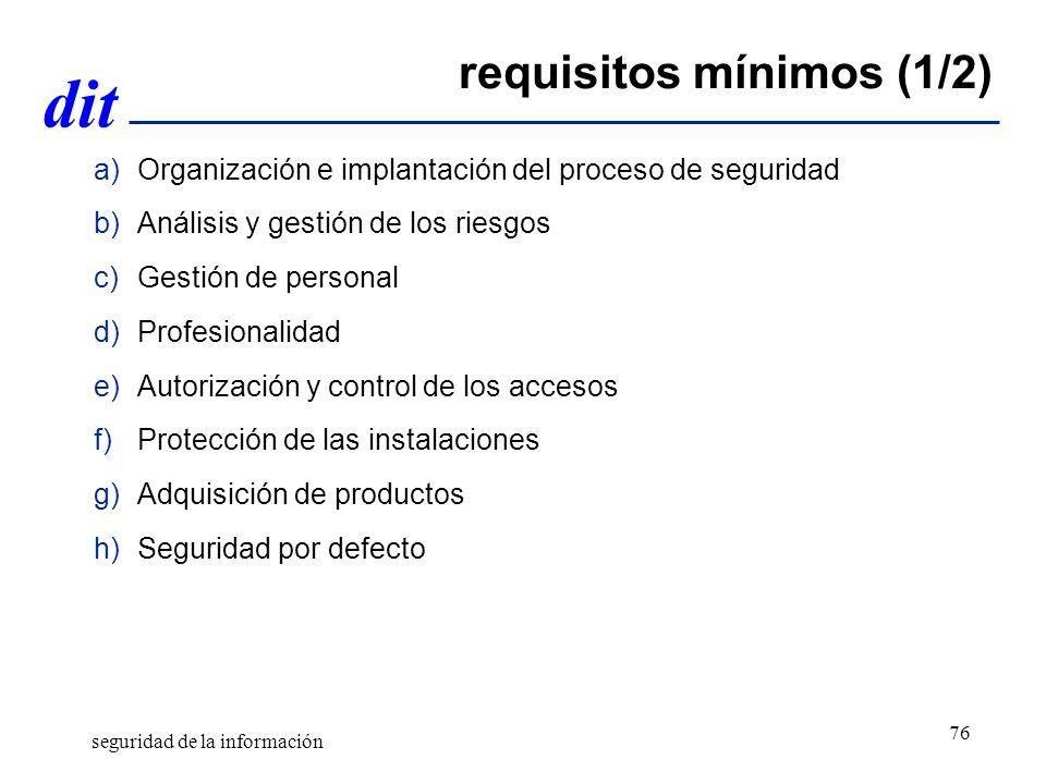 dit requisitos mínimos (1/2) a)Organización e implantación del proceso de seguridad b)Análisis y gestión de los riesgos c)Gestión de personal d)Profes