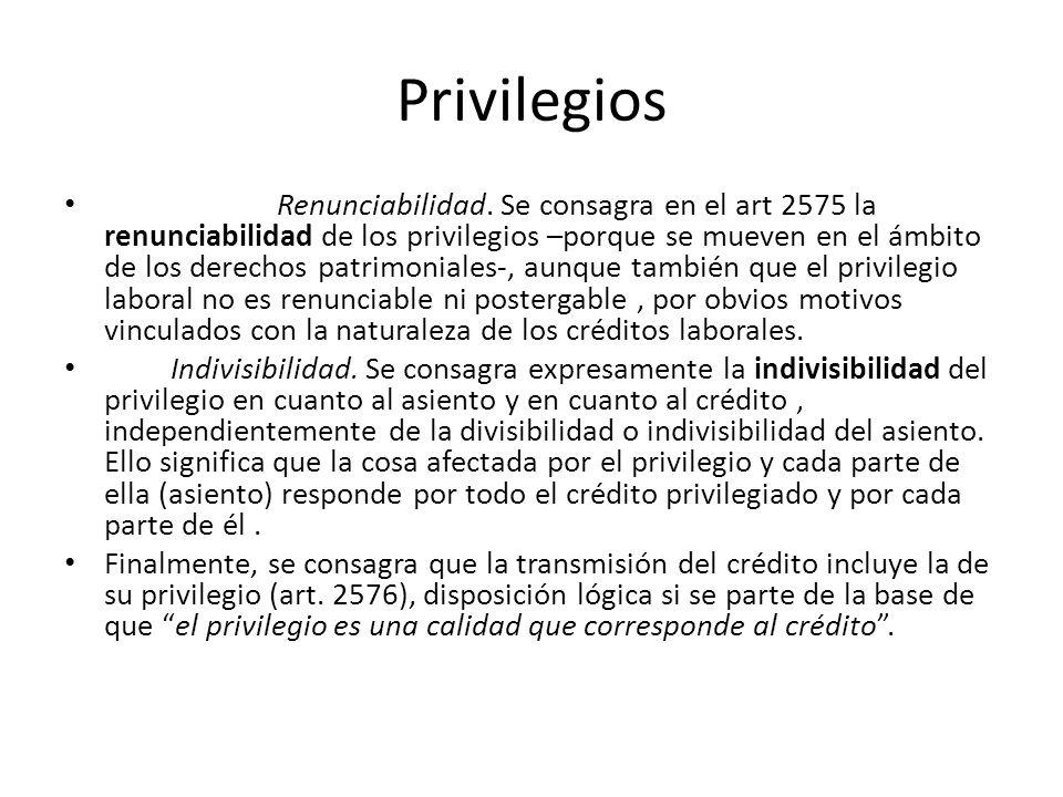 Privilegios Renunciabilidad. Se consagra en el art 2575 la renunciabilidad de los privilegios –porque se mueven en el ámbito de los derechos patrimoni