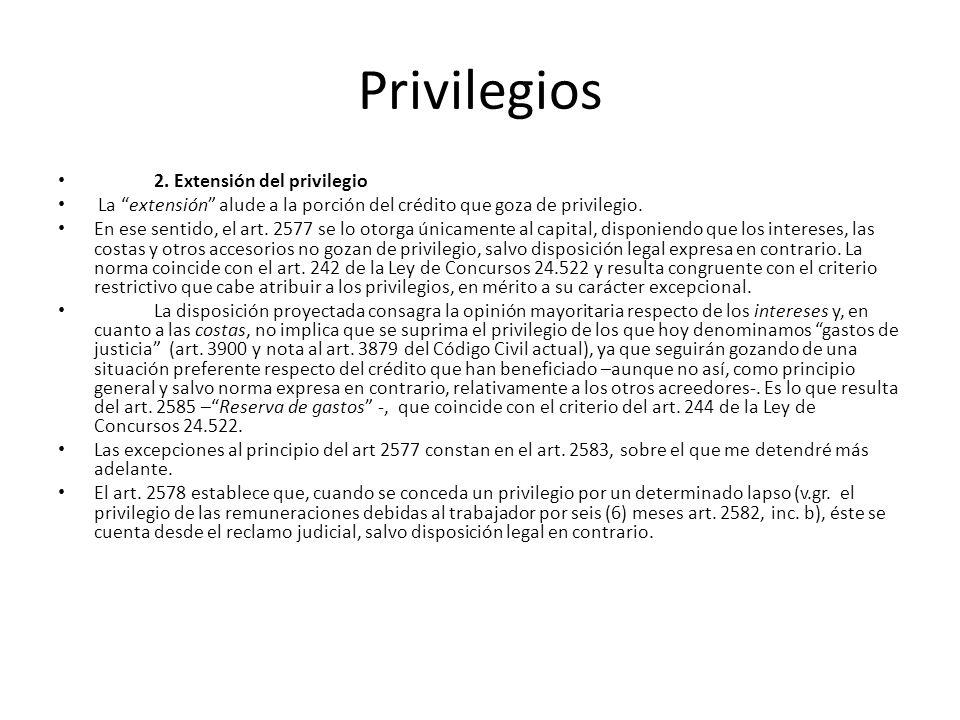 Privilegios 2. Extensión del privilegio La extensión alude a la porción del crédito que goza de privilegio. En ese sentido, el art. 2577 se lo otorga