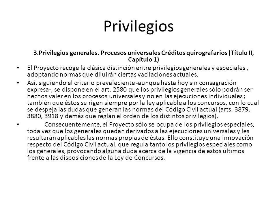 Privilegios 3.Privilegios generales. Procesos universales Créditos quirografarios (Título II, Capítulo 1) El Proyecto recoge la clásica distinción ent