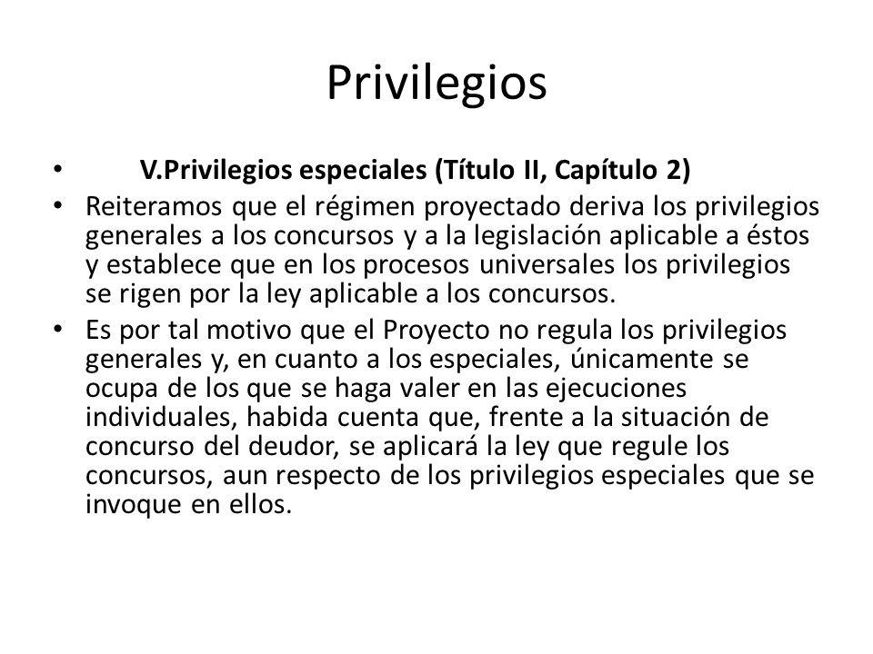 Privilegios V.Privilegios especiales (Título II, Capítulo 2) Reiteramos que el régimen proyectado deriva los privilegios generales a los concursos y a