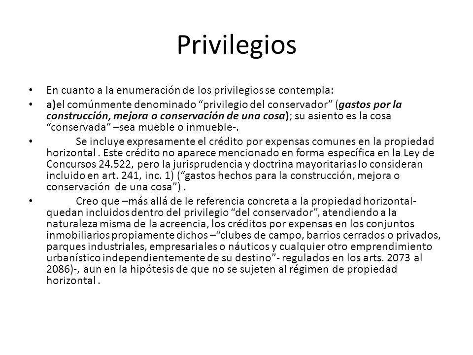 Privilegios En cuanto a la enumeración de los privilegios se contempla: a)el comúnmente denominado privilegio del conservador (gastos por la construcc