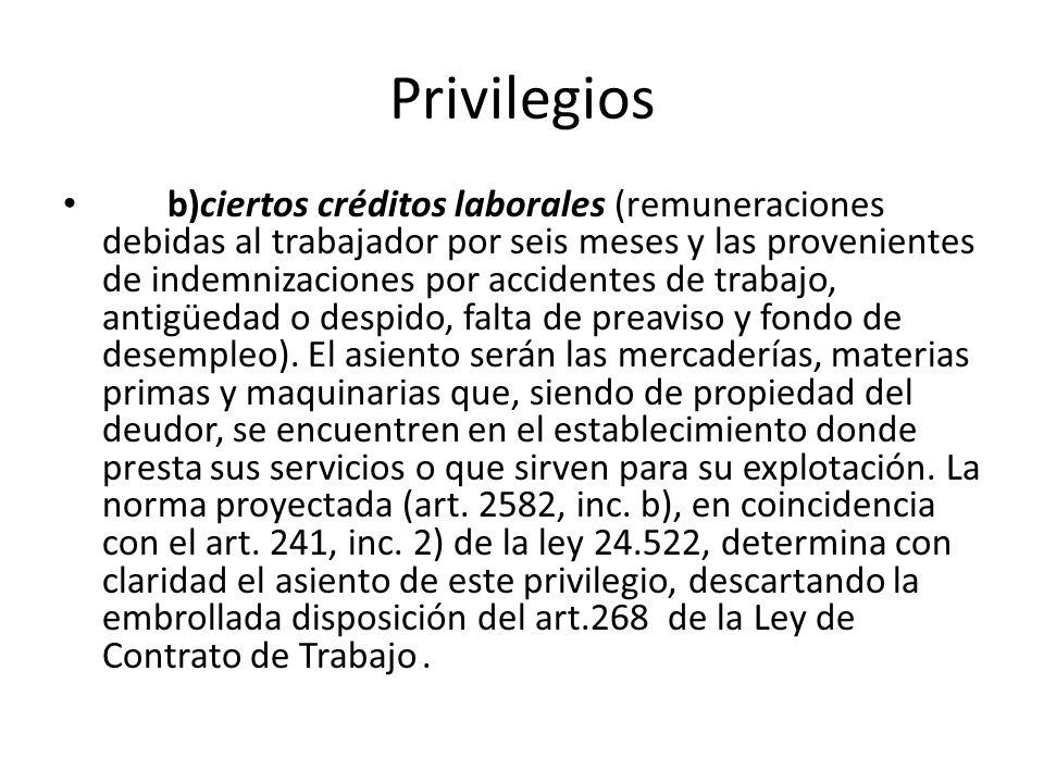 Privilegios b)ciertos créditos laborales (remuneraciones debidas al trabajador por seis meses y las provenientes de indemnizaciones por accidentes de