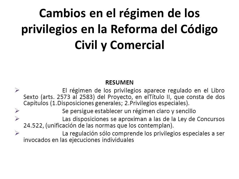 Cambios en el régimen de los privilegios en la Reforma del Código Civil y Comercial RESUMEN El régimen de los privilegios aparece regulado en el Libro