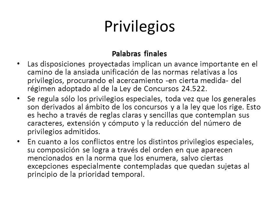 Privilegios Palabras finales Las disposiciones proyectadas implican un avance importante en el camino de la ansiada unificación de las normas relativa