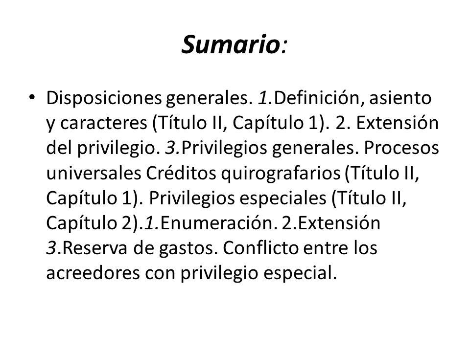 Sumario: Disposiciones generales. 1.Definición, asiento y caracteres (Título II, Capítulo 1). 2. Extensión del privilegio. 3.Privilegios generales. Pr