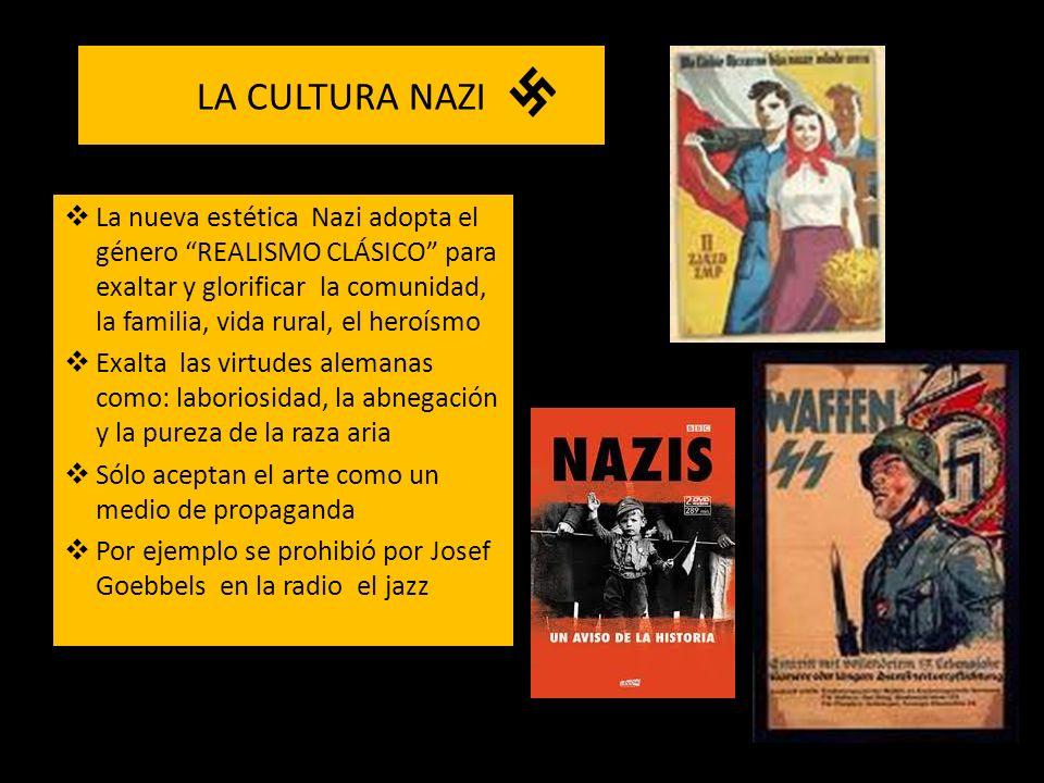 LA CULTURA NAZI La nueva estética Nazi adopta el género REALISMO CLÁSICO para exaltar y glorificar la comunidad, la familia, vida rural, el heroísmo E