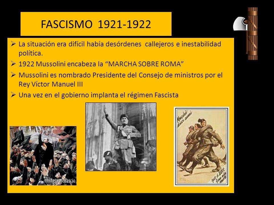 FASCISMO 1921-1922 La situación era difícil había desórdenes callejeros e inestabilidad política. 1922 Mussolini encabeza la MARCHA SOBRE ROMA Mussoli