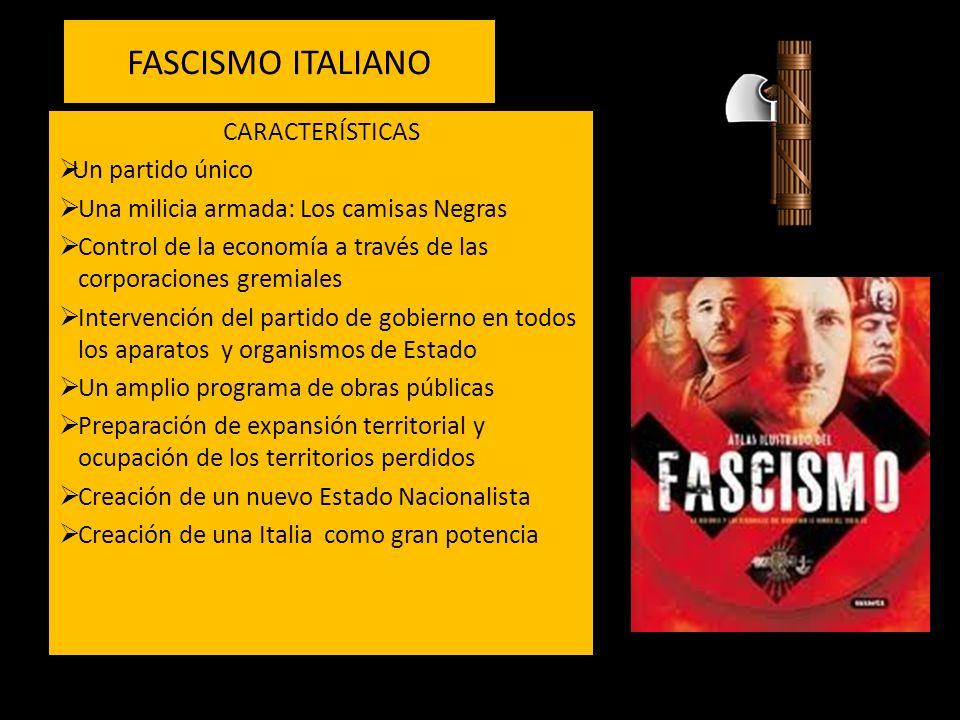 FASCISMO ITALIANO CARACTERÍSTICAS Un partido único Una milicia armada: Los camisas Negras Control de la economía a través de las corporaciones gremial
