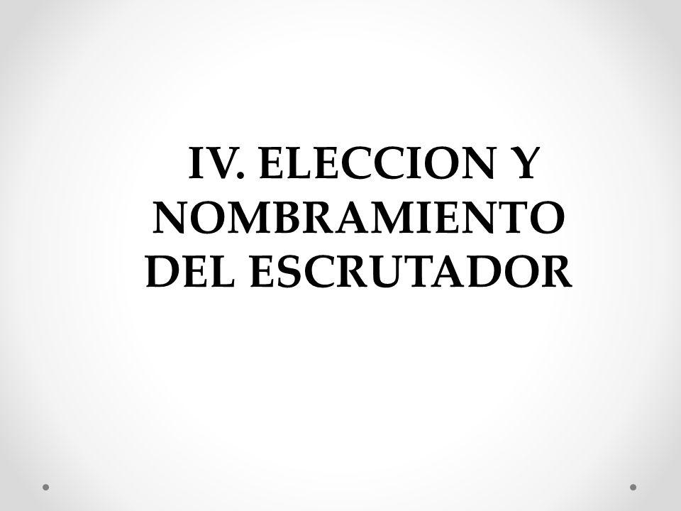IV. ELECCION Y NOMBRAMIENTO DEL ESCRUTADOR
