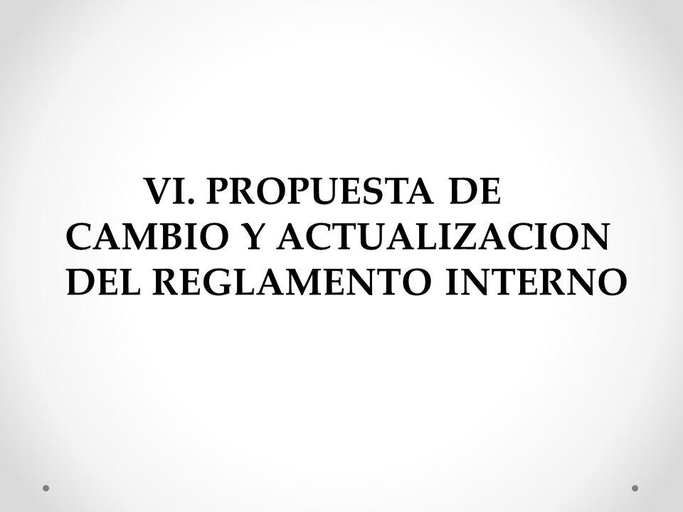 VI. PROPUESTA DE CAMBIO Y ACTUALIZACION DEL REGLAMENTO INTERNO