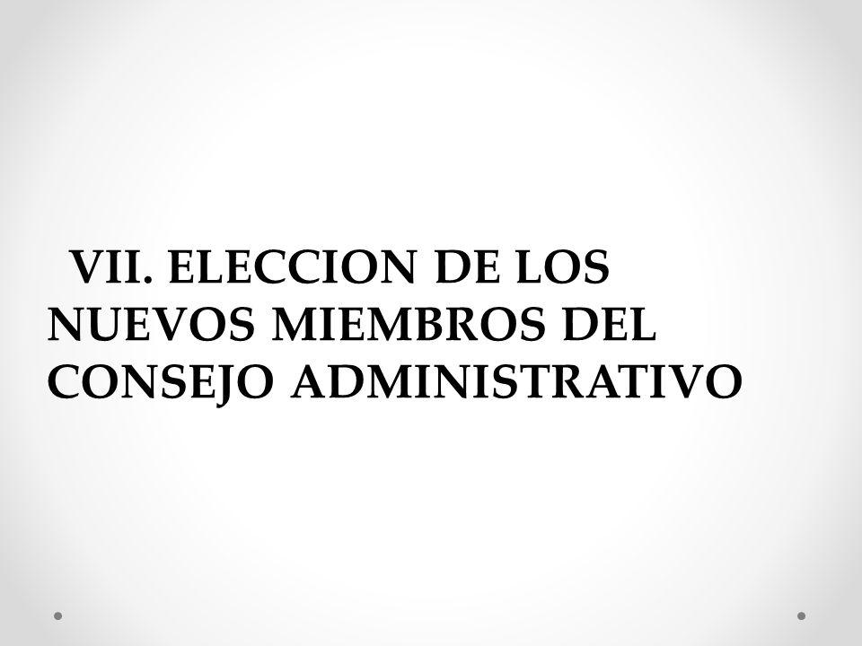 VII. ELECCION DE LOS NUEVOS MIEMBROS DEL CONSEJO ADMINISTRATIVO