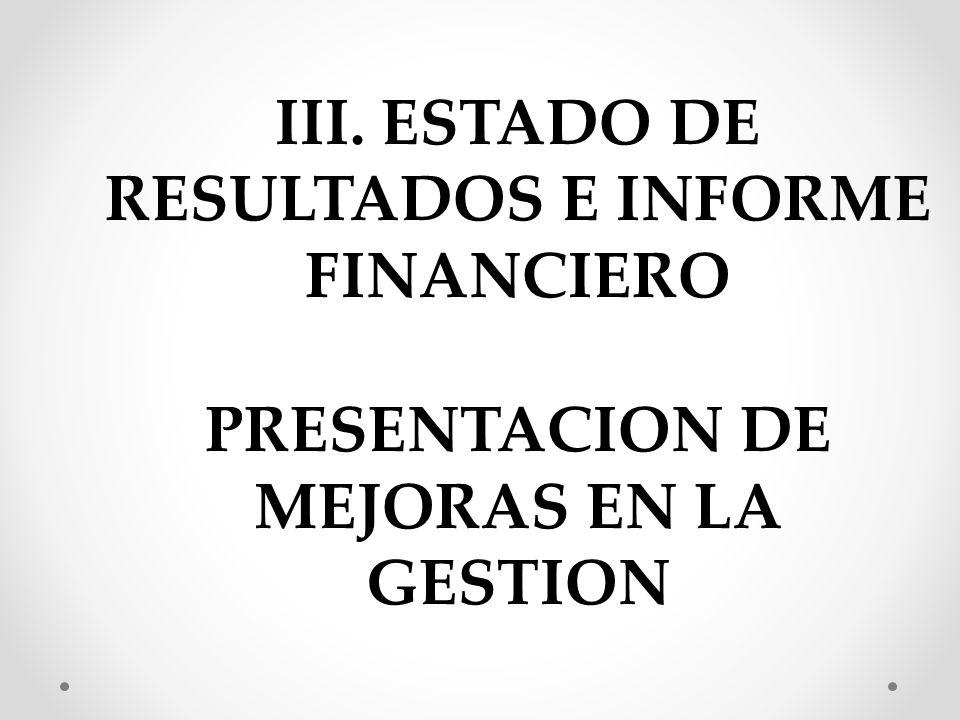 III. ESTADO DE RESULTADOS E INFORME FINANCIERO PRESENTACION DE MEJORAS EN LA GESTION