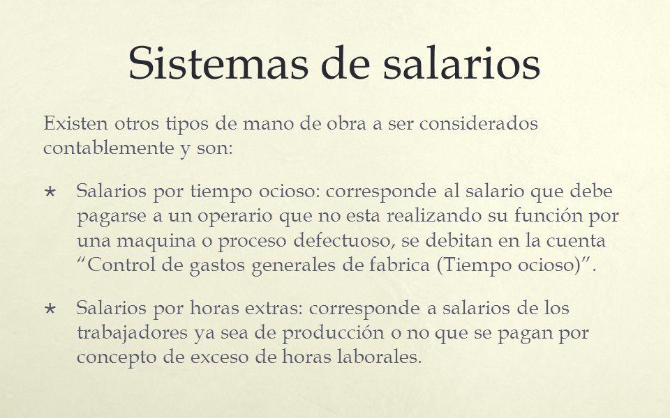 Sistemas de salarios Existen otros tipos de mano de obra a ser considerados contablemente y son: Salarios por tiempo ocioso: corresponde al salario qu