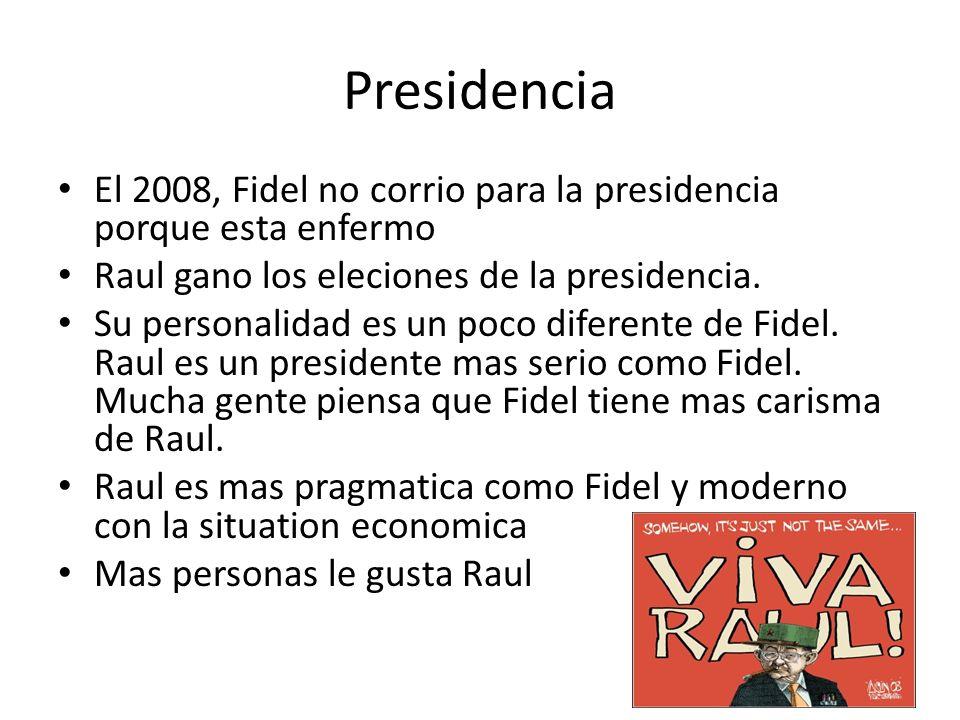 Presidencia El 2008, Fidel no corrio para la presidencia porque esta enfermo Raul gano los eleciones de la presidencia.