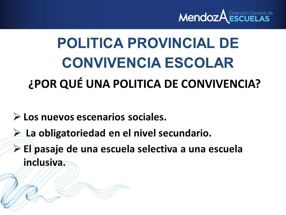 POLITICA PROVINCIAL DE CONVIVENCIA ESCOLAR ¿POR QUÉ UNA POLITICA DE CONVIVENCIA? Los nuevos escenarios sociales. La obligatoriedad en el nivel secunda