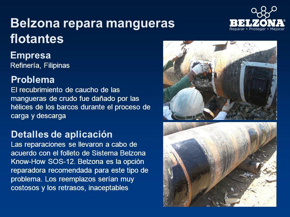 Belzona repara mangueras flotantes Empresa Refinería, Filipinas Problema El recubrimiento de caucho de las mangueras de crudo fue dañado por las hélic