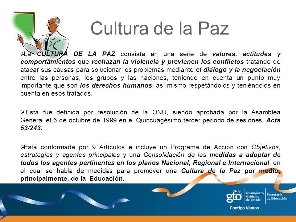 Cultura de la Paz La CULTURA DE LA PAZ consiste en una serie de valores, actitudes y comportamientos que rechazan la violencia y previenen los conflic