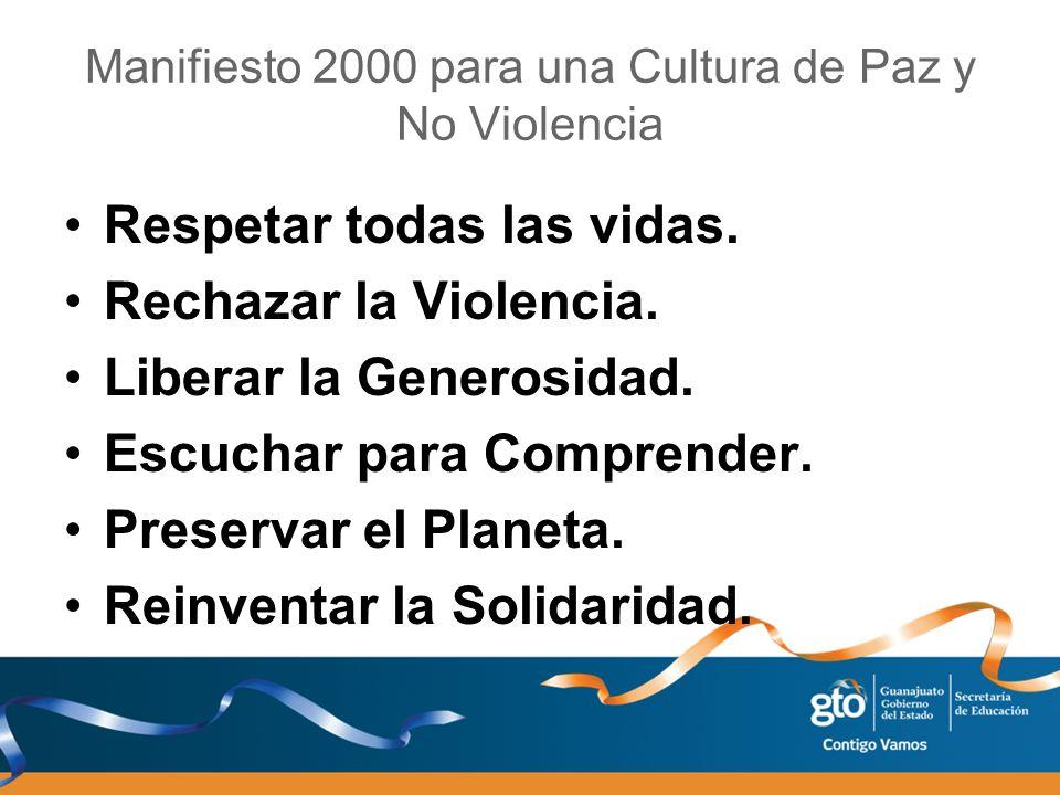 Manifiesto 2000 para una Cultura de Paz y No Violencia Respetar todas las vidas. Rechazar la Violencia. Liberar la Generosidad. Escuchar para Comprend