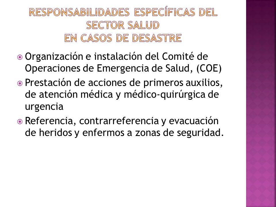 Organización e instalación del Comité de Operaciones de Emergencia de Salud, (COE) Prestación de acciones de primeros auxilios, de atención médica y m