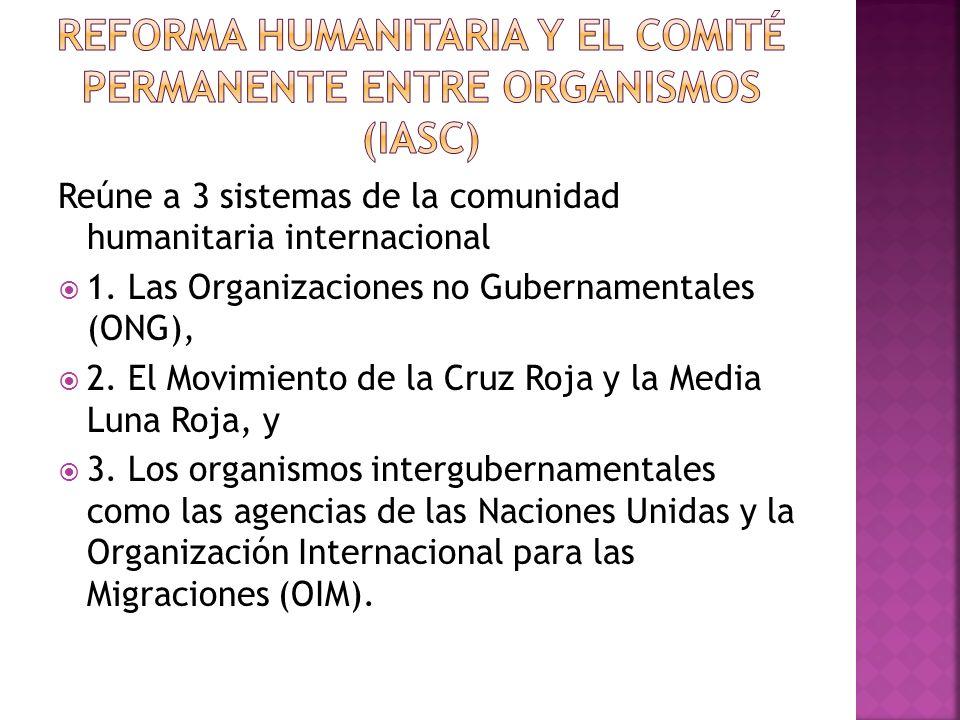 Reúne a 3 sistemas de la comunidad humanitaria internacional 1. Las Organizaciones no Gubernamentales (ONG), 2. El Movimiento de la Cruz Roja y la Med