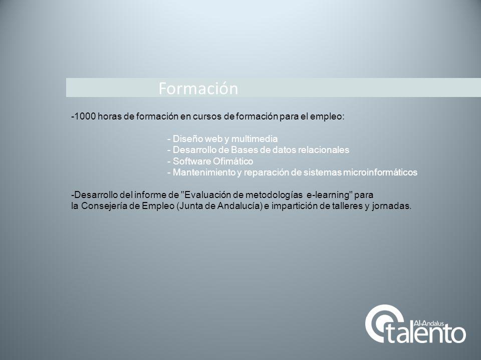 Formación -1000 horas de formación en cursos de formación para el empleo: - Diseño web y multimedia - Desarrollo de Bases de datos relacionales - Soft