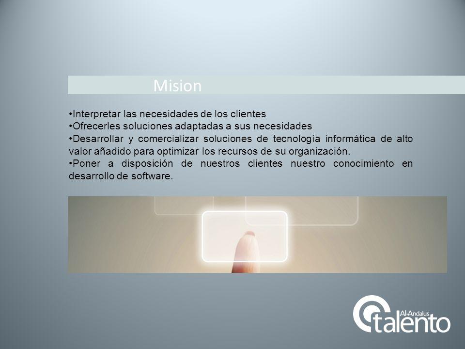 Mision Interpretar las necesidades de los clientes Ofrecerles soluciones adaptadas a sus necesidades Desarrollar y comercializar soluciones de tecnolo