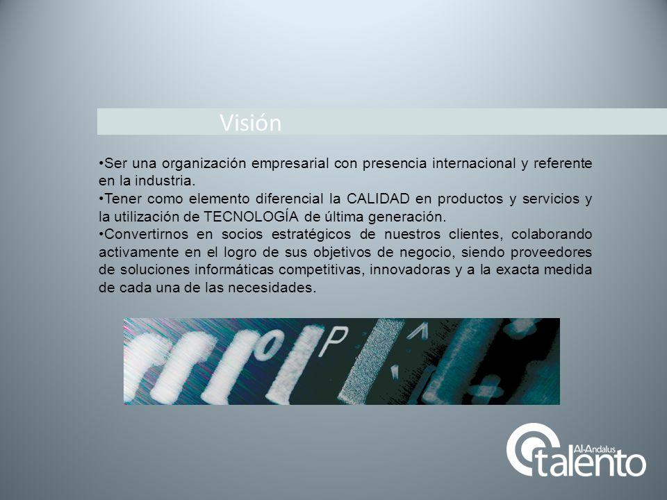 Visión Ser una organización empresarial con presencia internacional y referente en la industria. Tener como elemento diferencial la CALIDAD en product