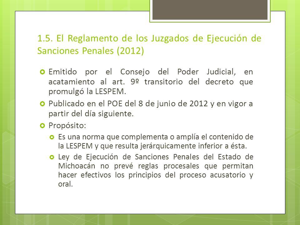 1.5. El Reglamento de los Juzgados de Ejecución de Sanciones Penales (2012) Emitido por el Consejo del Poder Judicial, en acatamiento al art. 9º trans