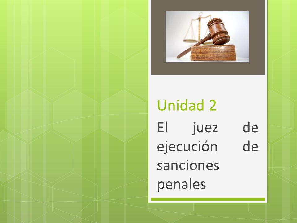 Unidad 2 El juez de ejecución de sanciones penales