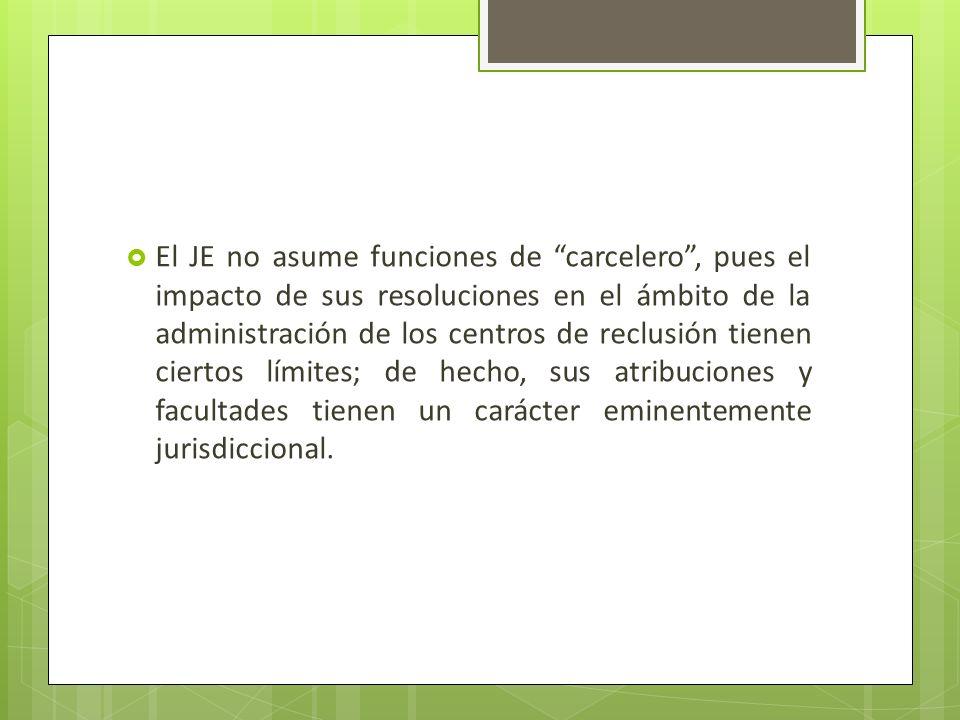 El JE no asume funciones de carcelero, pues el impacto de sus resoluciones en el ámbito de la administración de los centros de reclusión tienen cierto