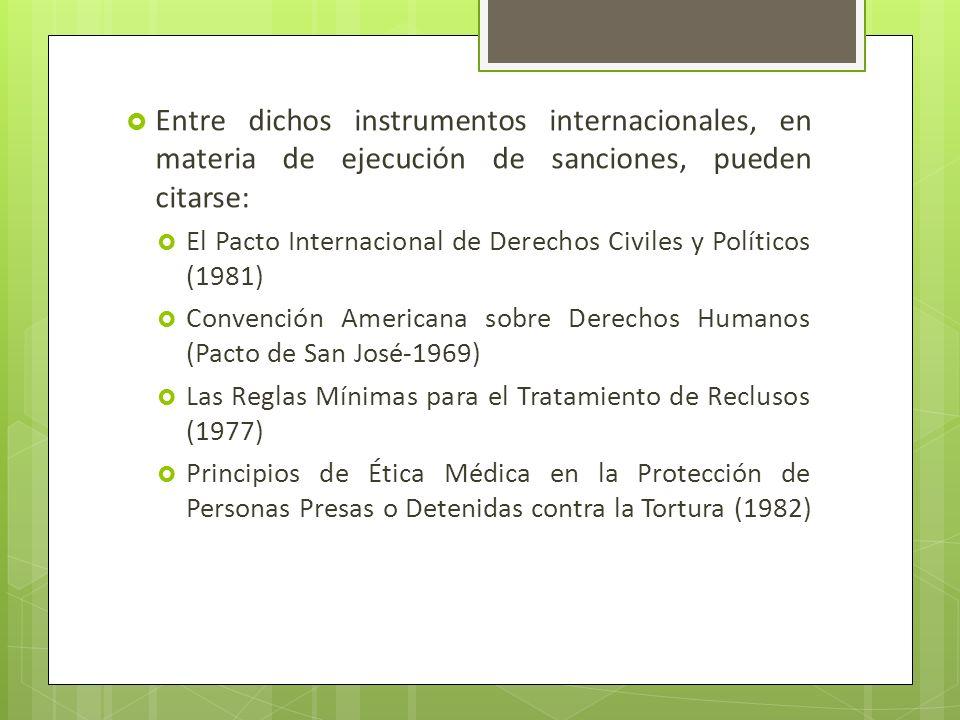 Entre dichos instrumentos internacionales, en materia de ejecución de sanciones, pueden citarse: El Pacto Internacional de Derechos Civiles y Político