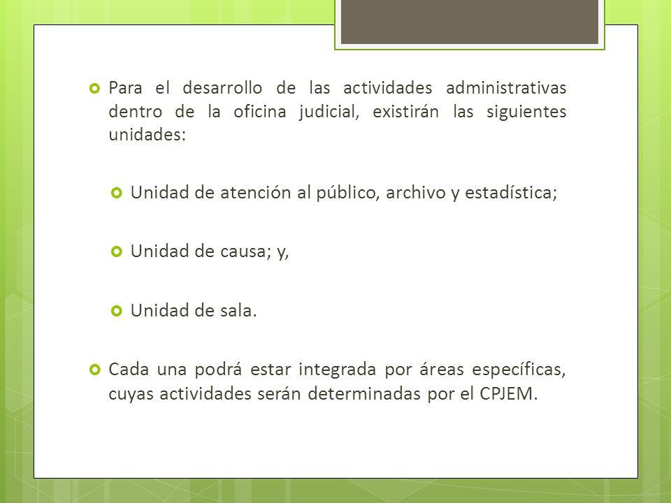Para el desarrollo de las actividades administrativas dentro de la oficina judicial, existirán las siguientes unidades: Unidad de atención al público,