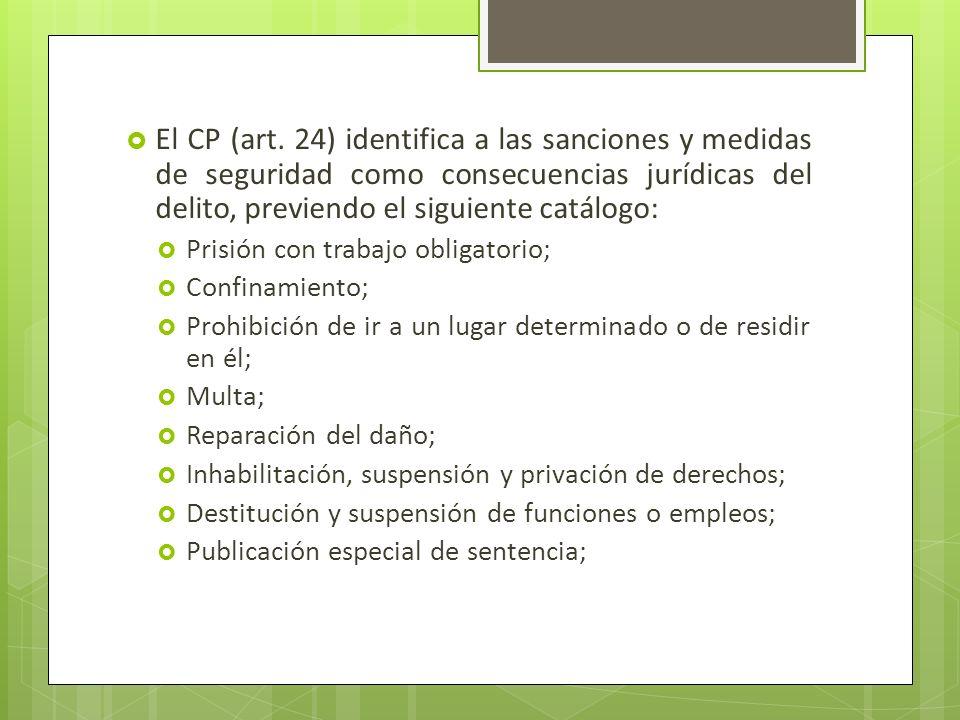 El CP (art. 24) identifica a las sanciones y medidas de seguridad como consecuencias jurídicas del delito, previendo el siguiente catálogo: Prisión co