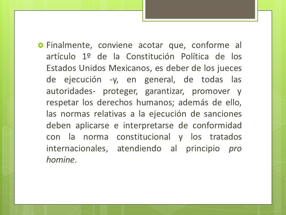 Finalmente, conviene acotar que, conforme al artículo 1º de la Constitución Política de los Estados Unidos Mexicanos, es deber de los jueces de ejecuc
