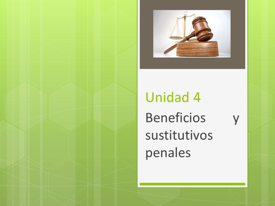 Unidad 4 Beneficios y sustitutivos penales