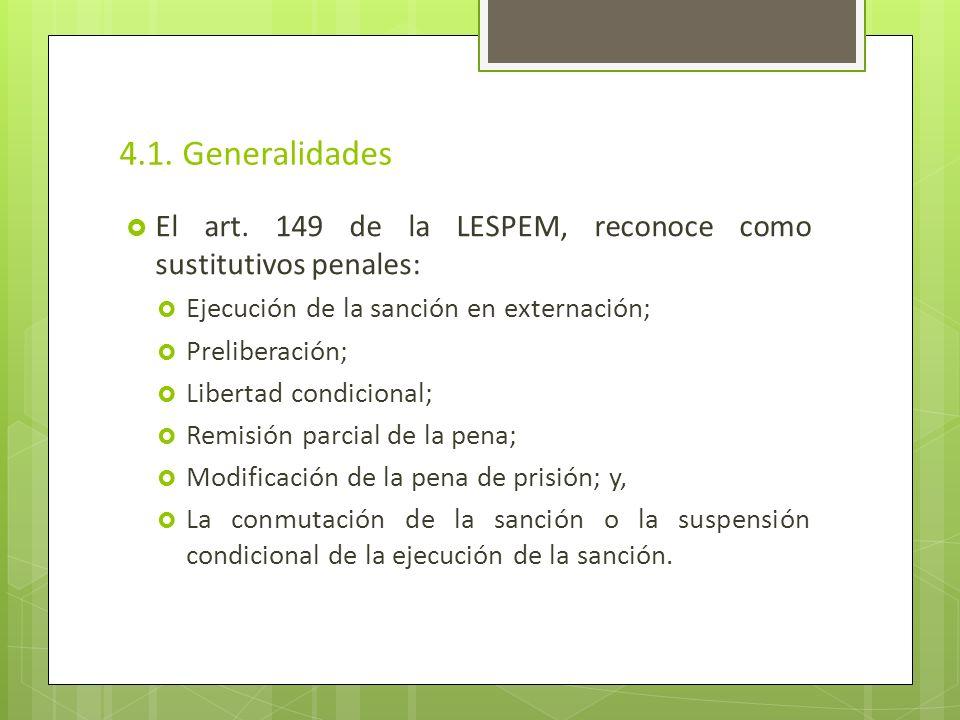 4.1. Generalidades El art. 149 de la LESPEM, reconoce como sustitutivos penales: Ejecución de la sanción en externación; Preliberación; Libertad condi