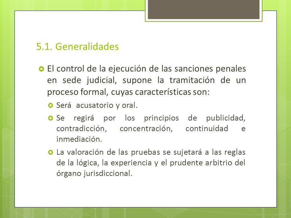 5.1. Generalidades El control de la ejecución de las sanciones penales en sede judicial, supone la tramitación de un proceso formal, cuyas característ