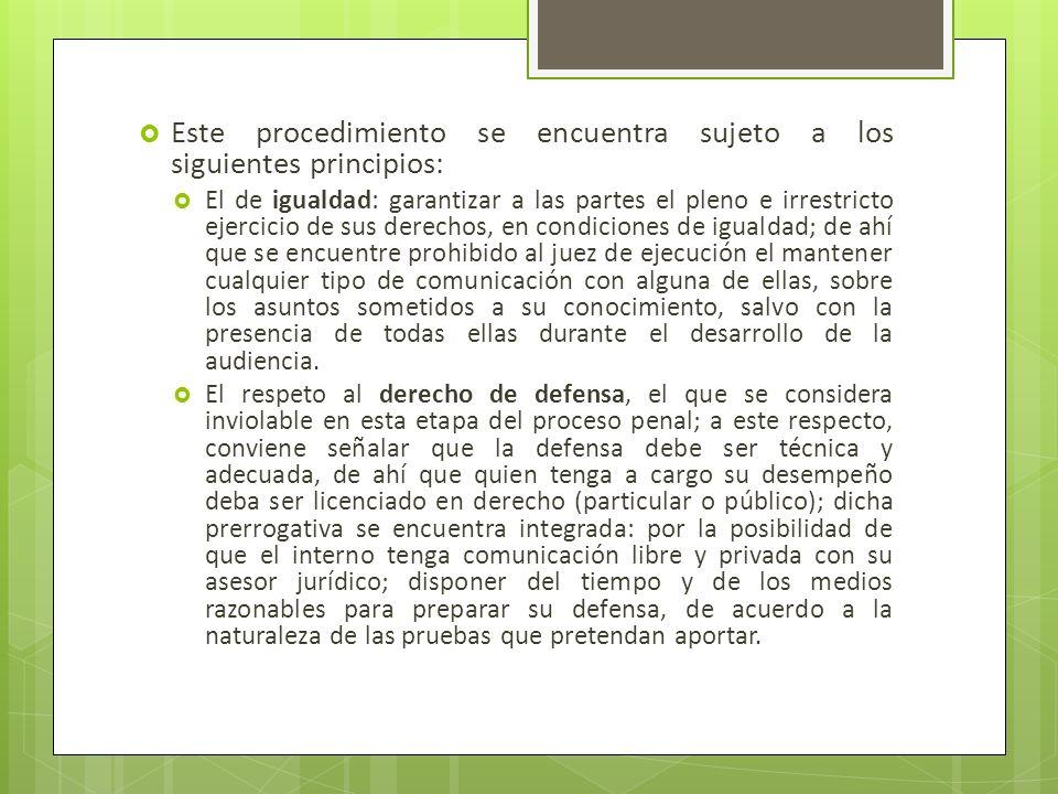 Este procedimiento se encuentra sujeto a los siguientes principios: El de igualdad: garantizar a las partes el pleno e irrestricto ejercicio de sus de