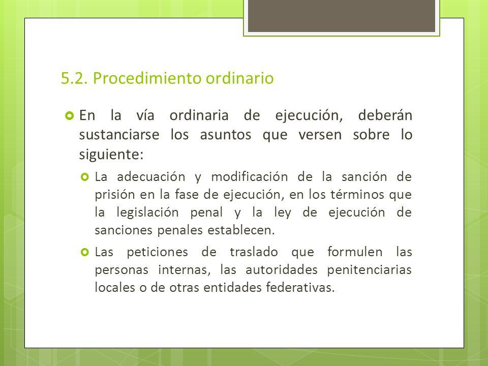 5.2. Procedimiento ordinario En la vía ordinaria de ejecución, deberán sustanciarse los asuntos que versen sobre lo siguiente: La adecuación y modific