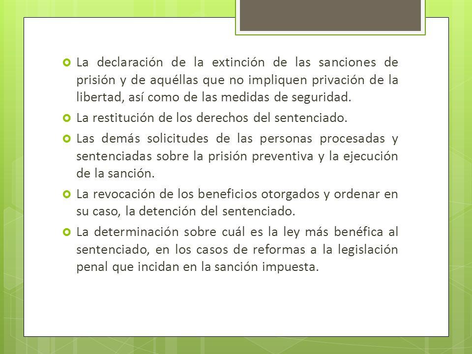 La declaración de la extinción de las sanciones de prisión y de aquéllas que no impliquen privación de la libertad, así como de las medidas de segurid