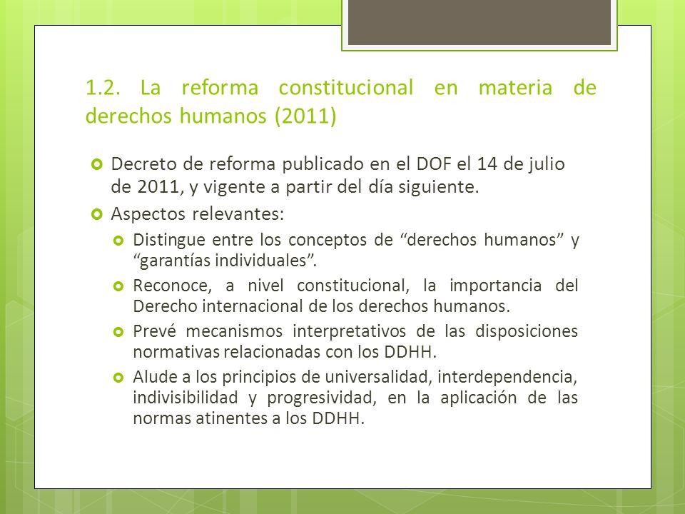 1.2. La reforma constitucional en materia de derechos humanos (2011) Decreto de reforma publicado en el DOF el 14 de julio de 2011, y vigente a partir