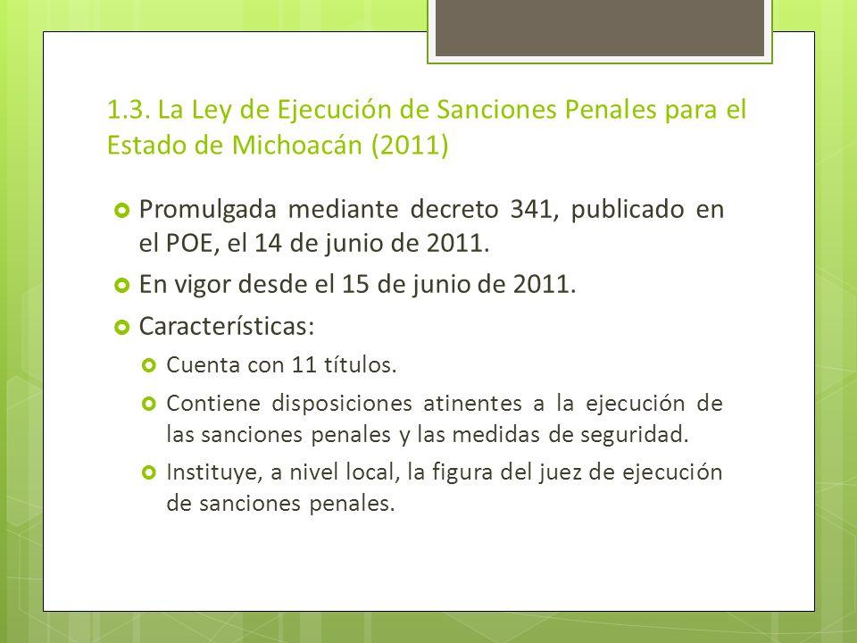 1.3. La Ley de Ejecución de Sanciones Penales para el Estado de Michoacán (2011) Promulgada mediante decreto 341, publicado en el POE, el 14 de junio