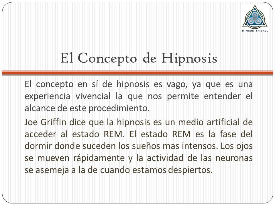 El concepto en sí de hipnosis es vago, ya que es una experiencia vivencial la que nos permite entender el alcance de este procedimiento. Joe Griffin d