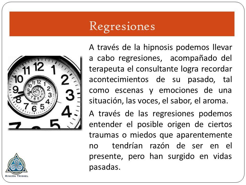 Regresiones A través de la hipnosis podemos llevar a cabo regresiones, acompañado del terapeuta el consultante logra recordar acontecimientos de su pa
