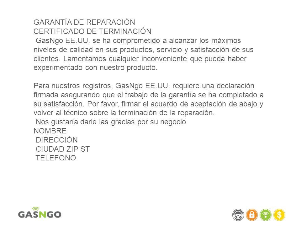GARANTÍA DE REPARACIÓN CERTIFICADO DE TERMINACIÓN GasNgo EE.UU. se ha comprometido a alcanzar los máximos niveles de calidad en sus productos, servici