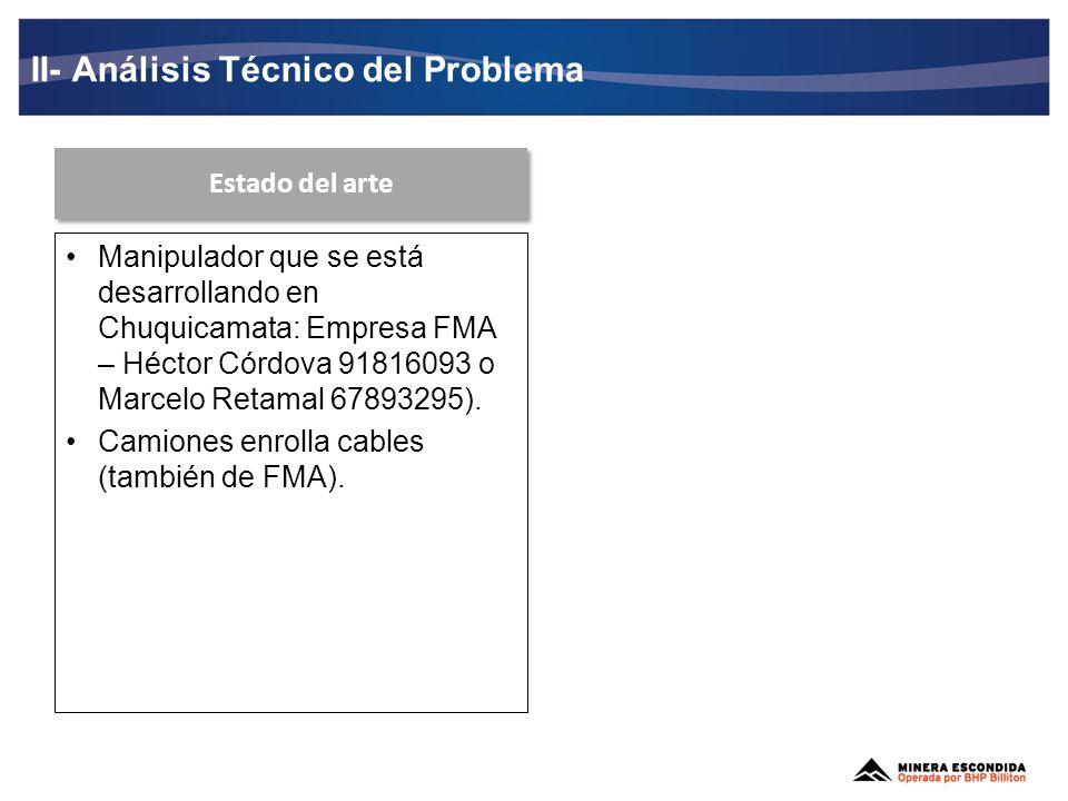 Manipulador que se está desarrollando en Chuquicamata: Empresa FMA – Héctor Córdova 91816093 o Marcelo Retamal 67893295). Camiones enrolla cables (tam