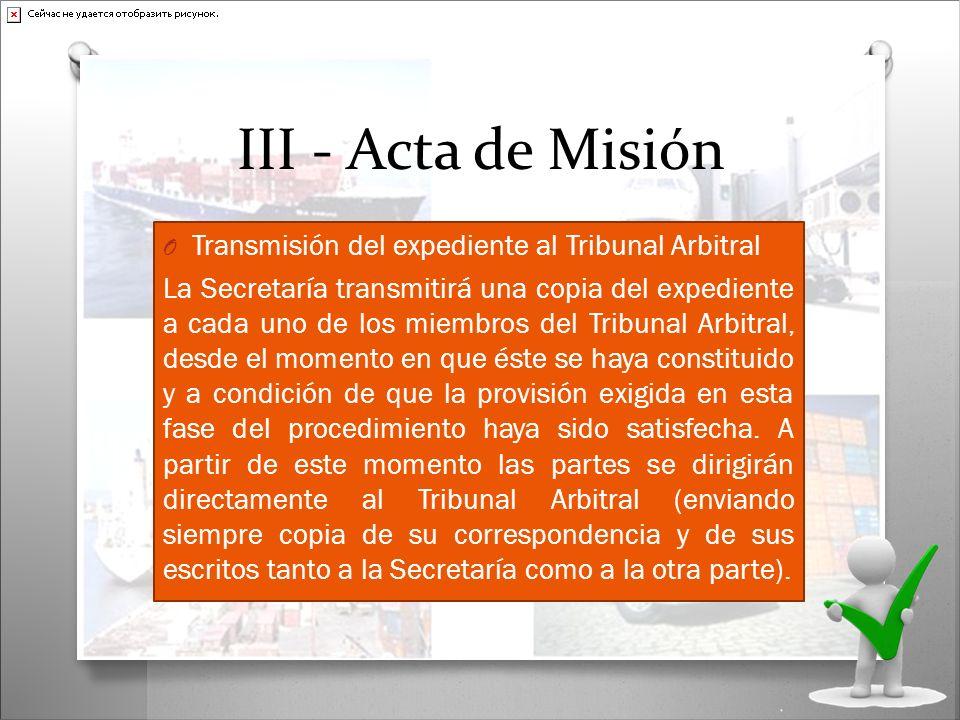 III - Acta de Misión O Transmisión del expediente al Tribunal Arbitral La Secretaría transmitirá una copia del expediente a cada uno de los miembros d