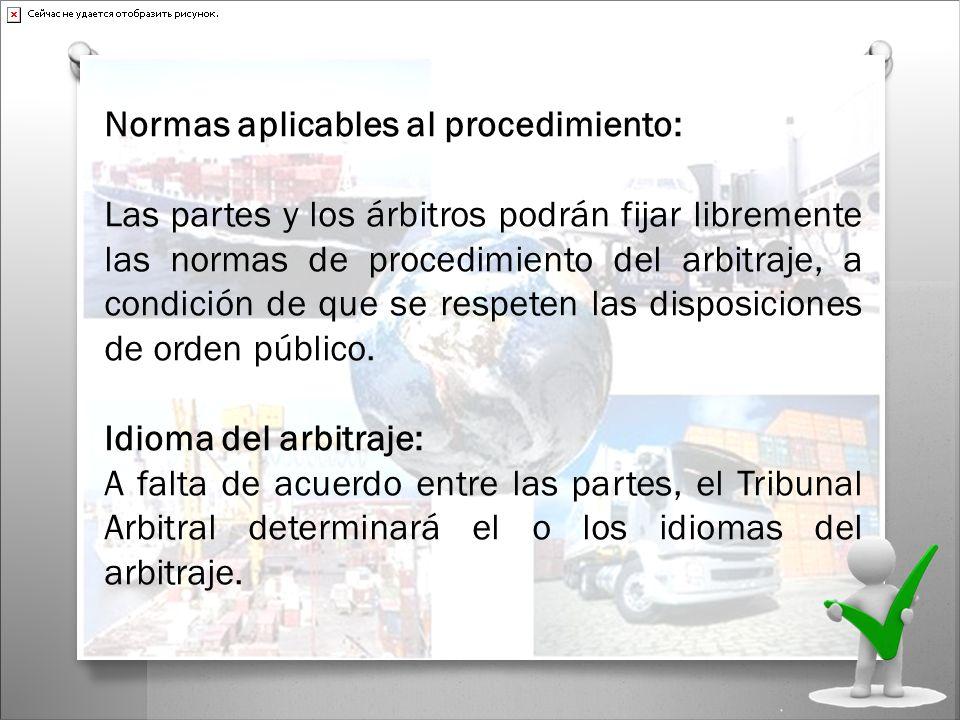 Normas aplicables al procedimiento: Las partes y los árbitros podrán fijar libremente las normas de procedimiento del arbitraje, a condición de que se