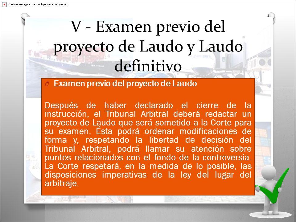 V - Examen previo del proyecto de Laudo y Laudo definitivo O Examen previo del proyecto de Laudo Después de haber declarado el cierre de la instrucció